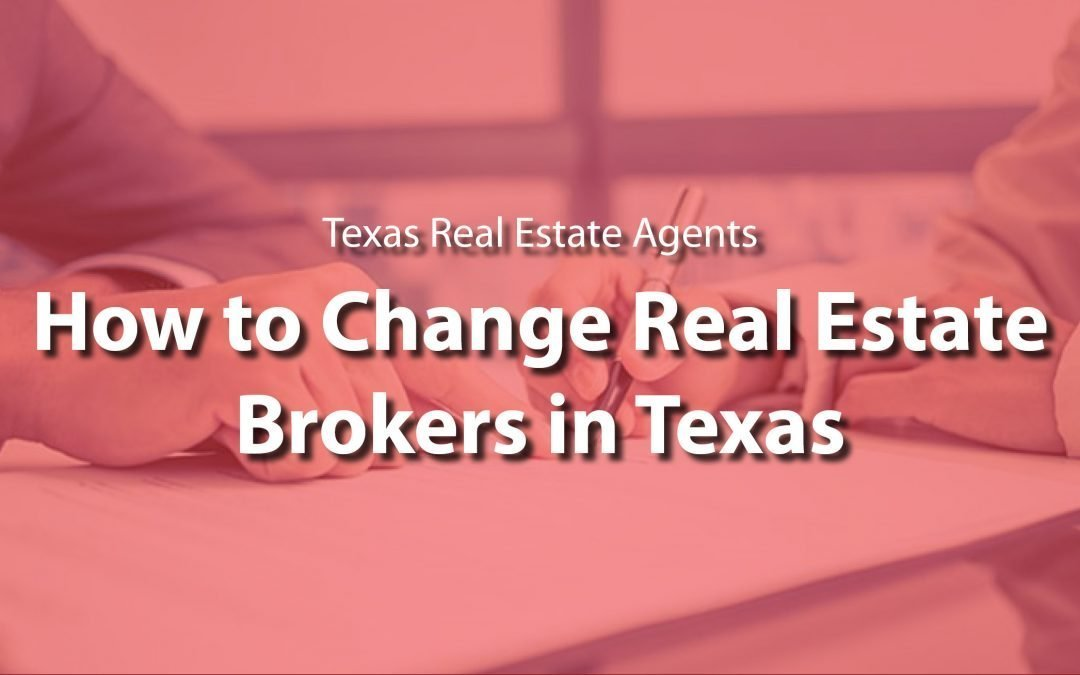 Changing Real Estate Brokers in Texas