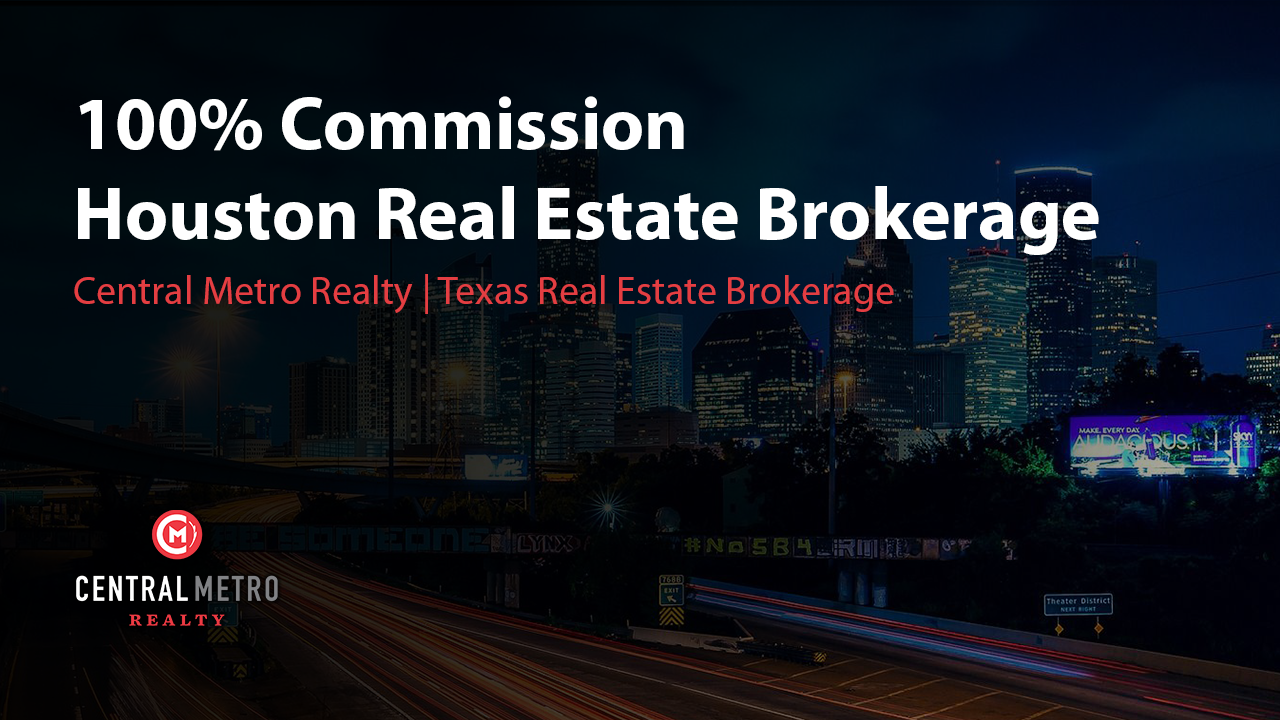 Houston 100% Commission Real Estate   Central Metro Realty